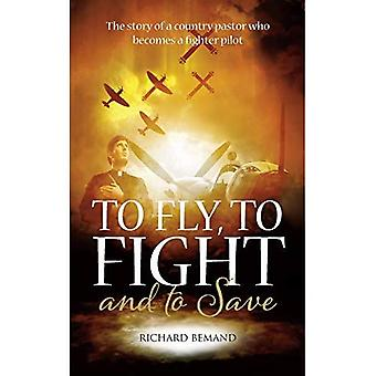 To Fly, To Fight and To Save: The story of a country pastor who becomes a fighter pilot