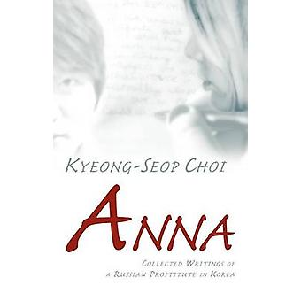 Anna  Collected Writings of a Russian Prostitute in Korea by Choi & KyeongSeop