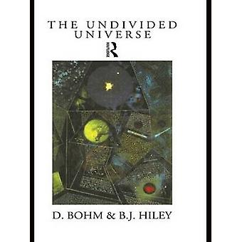 The Undivided Universe An Ontological Interpretation of Quantum Theory by Bohm & David