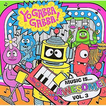 Yo Gabba Gabba - Yo Gabba Gabba: Vol. 3-musik er Awesome [CD] USA import