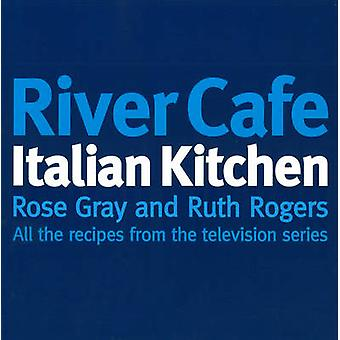 River Cafe Italian Kitchen by Rose Gray & Ruth Rogers