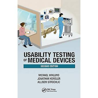 Usability Testing of Medical Devices by Michael E. Wiklund & Jonathan Kendler & Allison Y. Strochlic