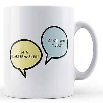 I'm A Quartermaster, Can't You Tell? - Printed Mug