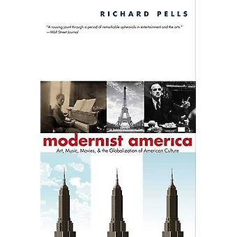 Modernist America - Art - Music - Movies and the Globalization of Amer