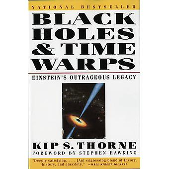 Black Holes and Time Warps - Einstein's Outrageous Legacy by Kip S. Th