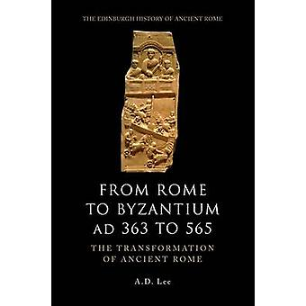 From Rome to Byzantium AD 363 to 565 - The Transformation of Ancient R