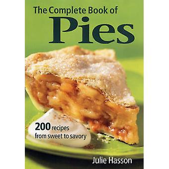 The Complete Book of Pies - 200 Recipes from Sweet to Savoury by Julie