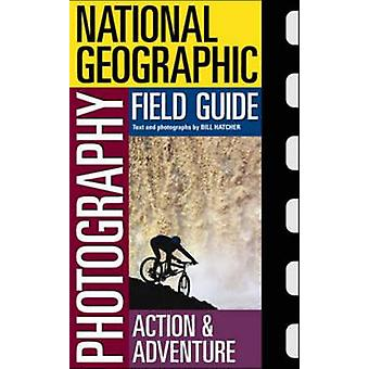 -National Geographic - Photography Field Guide - Action/Adventure by Bi