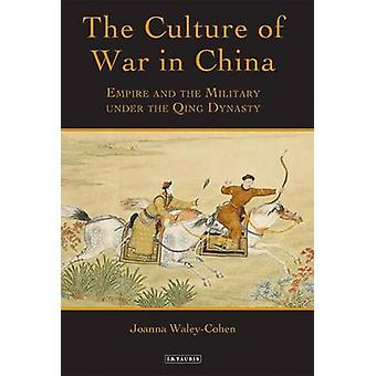 The Culture of War in China - Empire and the Military Under the Qing D