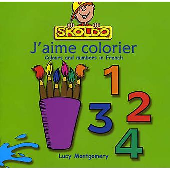 J'aime Colorier by Lucy Montgomery - Carol Hooper - 9781901870473 Book