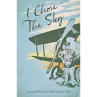 I Chose the Sky by Leonard H. Rochford - 9781909808324 Book