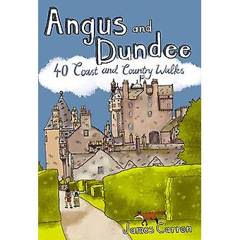 Angus and Dundee - 40 Coast and Country Walks by James Carron - 978190