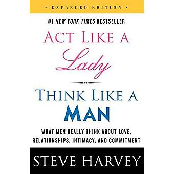 Act Like a Lady - Think Like a Man - What Men Really Think About Love