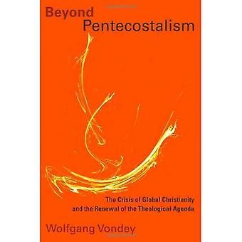 Beyond Pentecostalism: The Crisis of Global Christianity and the Renewal of the Theological Agenda