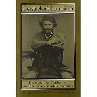 Gerstacker's Louisiana: Fiction and Travel Sketches from Antebellum Times Through Reconstruction