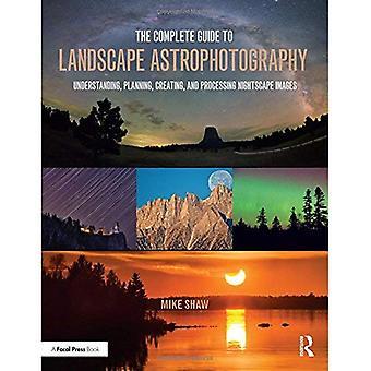 Le Guide complet pour l'astrophotographie paysage: compréhension, planification, création et traitement d'Images nocturne