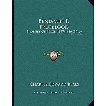 Benjamin F. Trueblood: Prophet of Peace, 1847-1916 (1916)