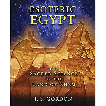 Esoteric Egypt: The Sacred Science of the Land of Khem