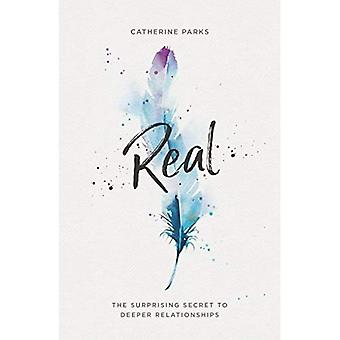 Real: The Surprising Secret� to Deeper Relationships