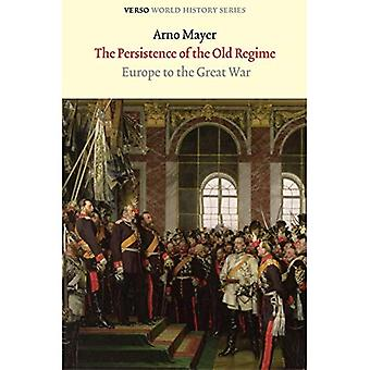 The Persistence of the Old Regime: Europe to the Great War