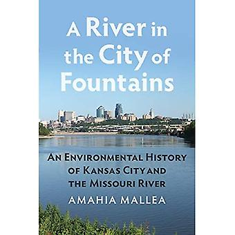 A River in the City of Fountains: An Environmental History of Kansas City and� the Missouri River