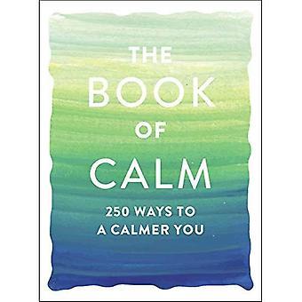 Le livre de calme: 250 façons pour un plus calme vous