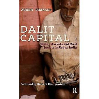 Dalit Capital  State Markets and Civil Society in Urban India by Prakash & Aseem