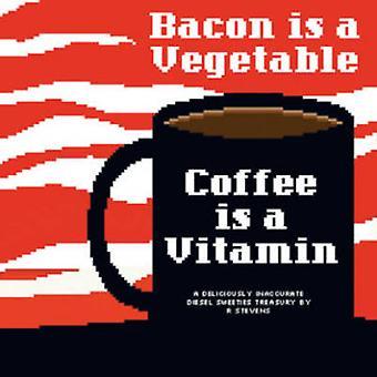 Diesel Sweeties - Volume 2 - Bacon is a Vegetable - Coffee is a Vitamin