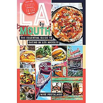 LA by Mouth - The Essential Guide to Eating in Los Angeles