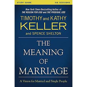 The Meaning of Marriage Study Guide A Vision for Married and Single People by Keller & Timothy