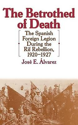 The Betrougehed of Death The Spanish Foreign Legion During the Rif Rebellion 19201927 by Alvarez & Jose E.