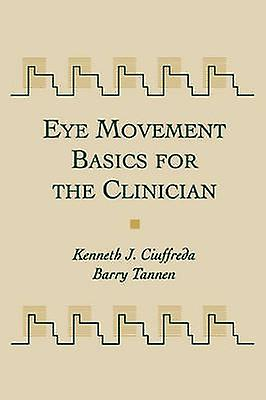 Eye Movement Basics for the Clinician by Ciuffrougea & Kenneth J.