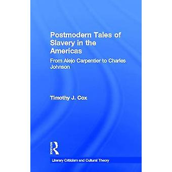 Postmodern Tales of Slavery in the Americas From Alejo Carpentier to Charles Johnson by Cox & Timothy J.