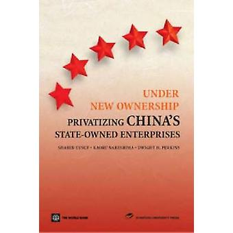 Under New OwnershipPrivatizing Chinas StateOwned Enterprises by Yusuf & Shahid
