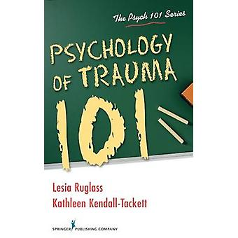 Psychologie du traumatisme 101 par Ruglass & Lesia