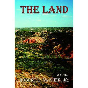 The Land by Swisher & Robert K. & Jr.