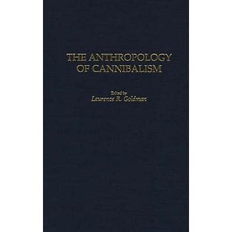 The Anthropology of Cannibalism by Goldman & L. R.