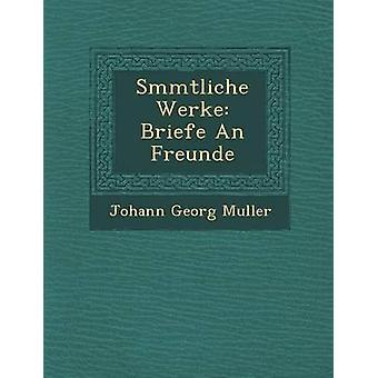 Smmtliche Werke Briefe An Freunde by Muller & Johann Georg