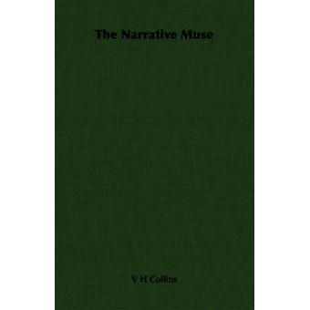 The Narrative Muse by Collins & V H