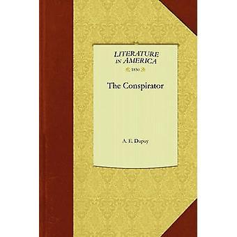 The Conspirator by A. E. Dupuy & E. Dupuy