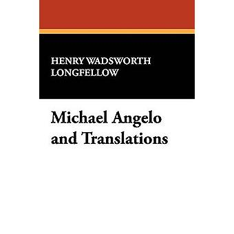 Michael Angelo and Translations by Longfellow & Henry Wadsworth
