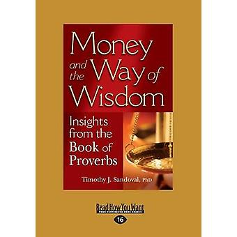 Money and the Way of Wisdom Insights from the Book of Proverbs Large Print 16pt by Sandoval & Timothy J.