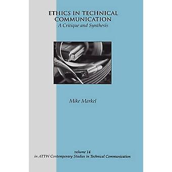 Ethics in Technical Communication A Critique and Synthesis by Markel & Mike
