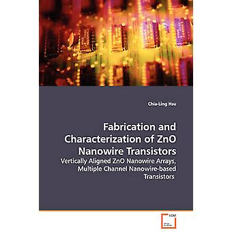 Fabrication and Characterization of ZnO Nanowire Transistors  Vertically Aligned ZnO Nanowire Arrays Multiple Channel Nanowirebased Transistors by Hsu & ChiaLing