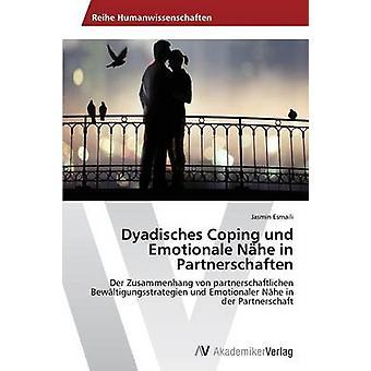 Dyadisches Coping und Emotionale Nhe in Partnerschaften by Esmaili Jasmin