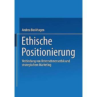 Ethische Positionierung Verbindung Von Unternehmensethik Und Strategischem Marketing by Bookhagen & Andrea