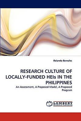 RESEARCH CULTURE OF LOCALLYFUNDED HEIs IN THE PHILIPPINES by Bernales & Rolando