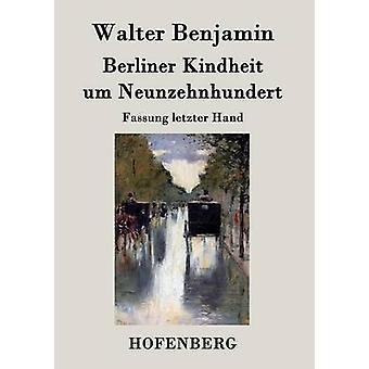 Berliner Kindheit um Neunzehnhundert by Walter Benjamin