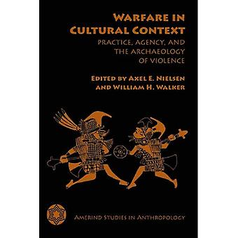 Warfare in Cultural Context: Practice, Agency, and the Archaeology of Violence (Amerind Studies in Anthropology)