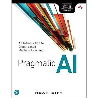 Pragmatic AI - An Introduction to Cloud-Based Machine Learning by Prag